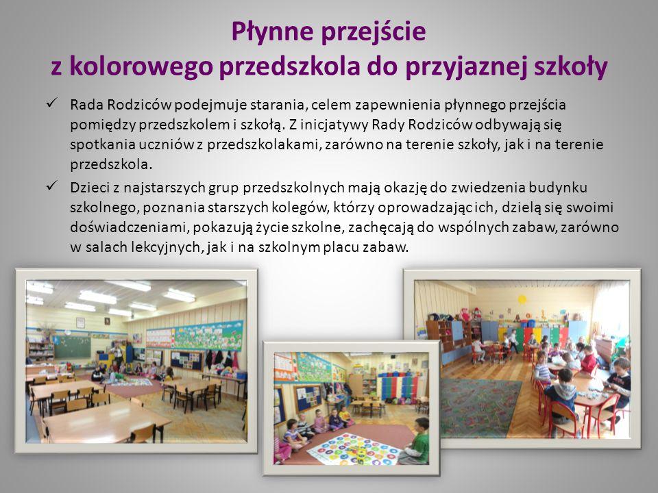 Płynne przejście z kolorowego przedszkola do przyjaznej szkoły Rada Rodziców podejmuje starania, celem zapewnienia płynnego przejścia pomiędzy przedsz