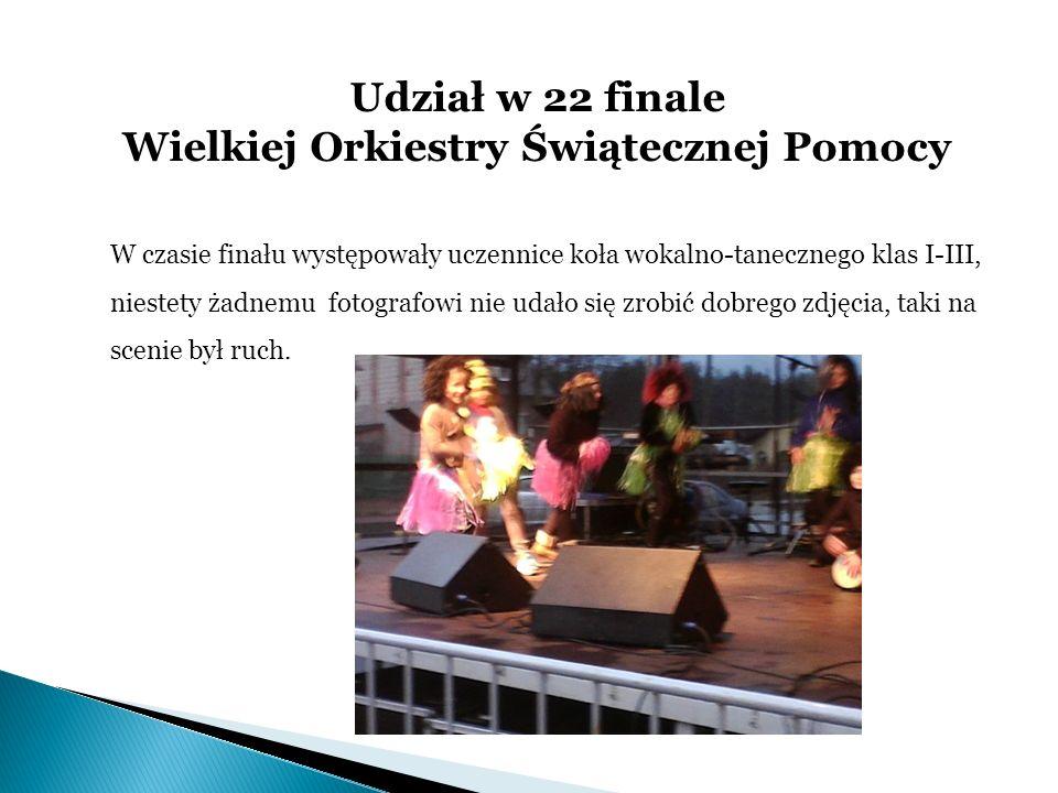 Udział w 22 finale Wielkiej Orkiestry Świątecznej Pomocy W czasie finału występowały uczennice koła wokalno-tanecznego klas I-III, niestety żadnemu fo