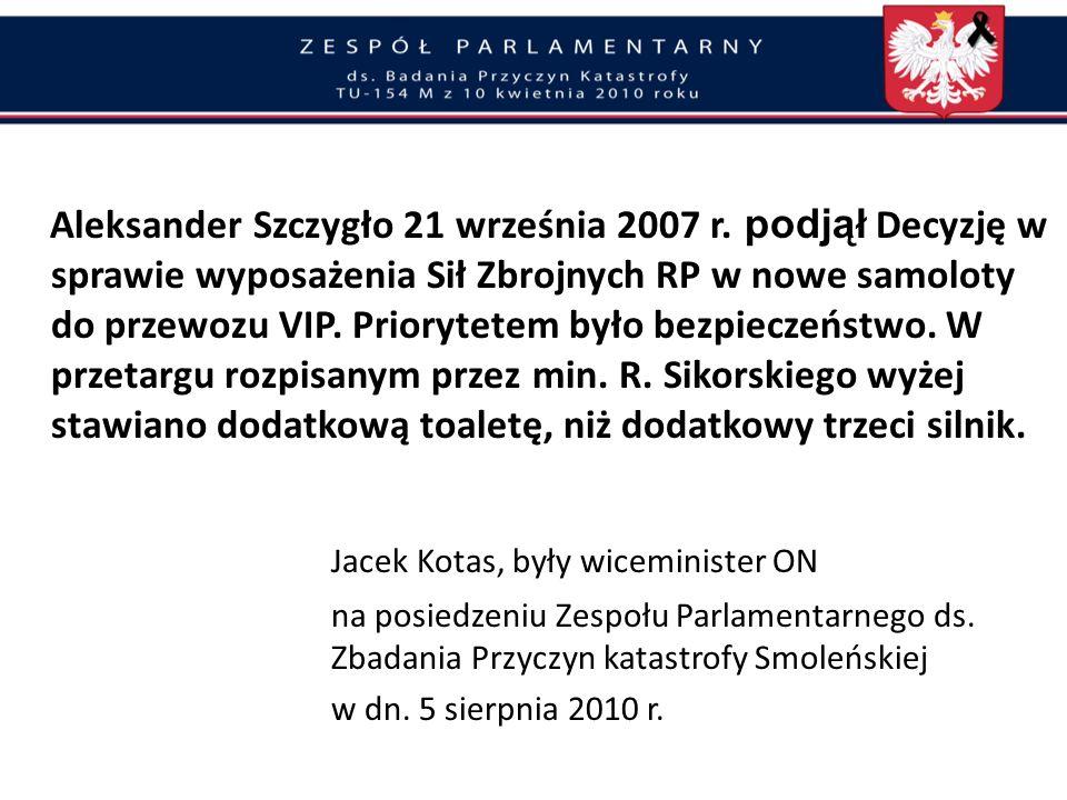 Minister A. Szczygło przygotował w 2007 r. kupno nowoczesnych i bezpiecznych samolotów dla VIP-ów Rząd D. Tuska nie zapewnił Polsce bezpiecznych samol