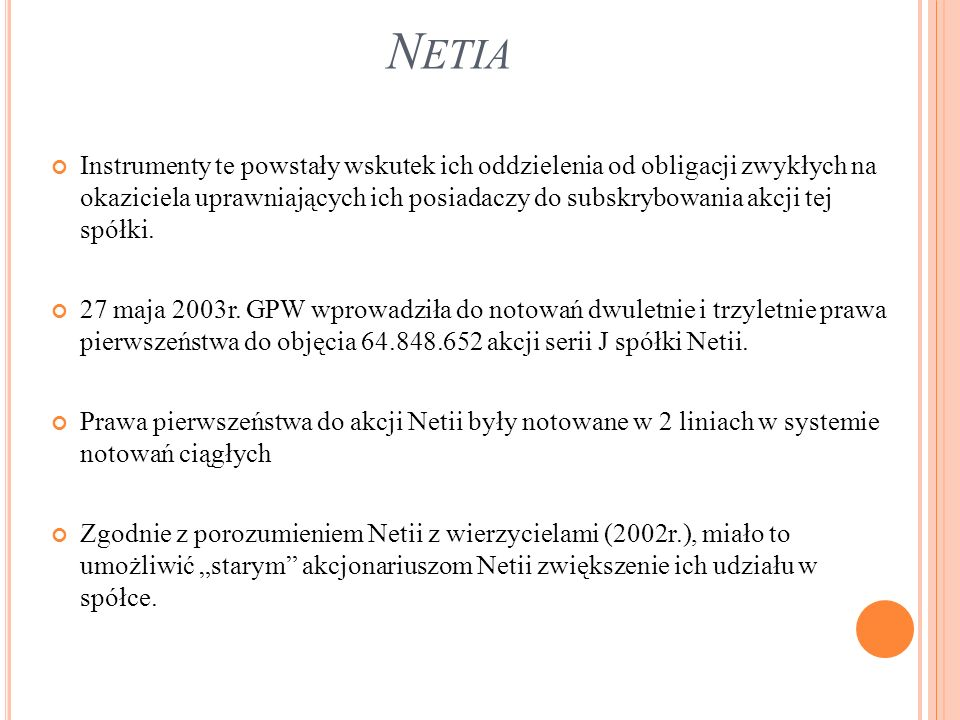 N ETIA Instrumenty te powstały wskutek ich oddzielenia od obligacji zwykłych na okaziciela uprawniających ich posiadaczy do subskrybowania akcji tej spółki.