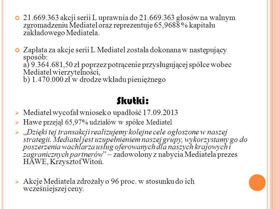 21.669.363 akcji serii L uprawnia do 21.669.363 głosów na walnym zgromadzeniu Mediatel oraz reprezentuje 65,9688 % kapitału zakładowego Mediatela.