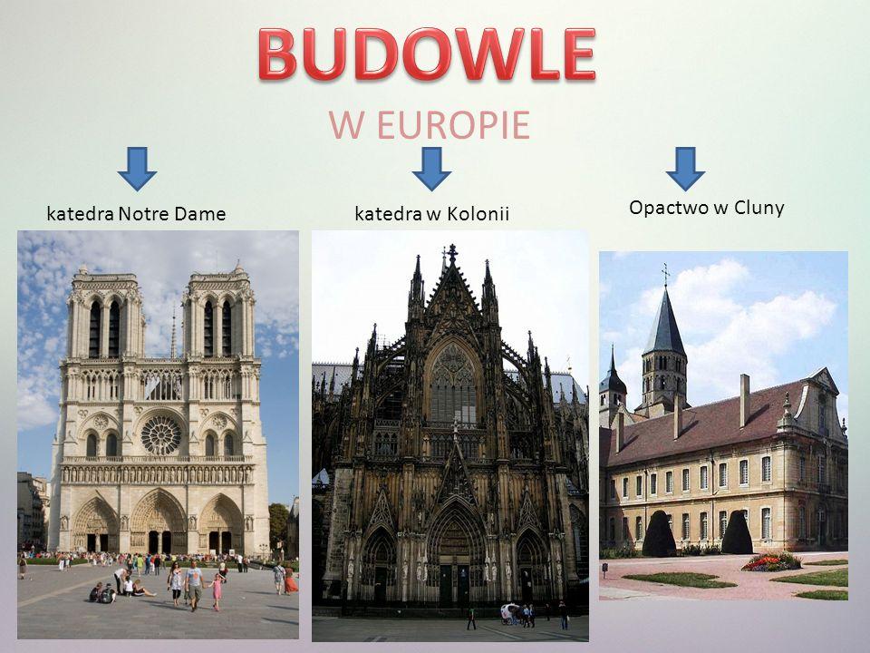 W EUROPIE katedra Notre Damekatedra w Kolonii Opactwo w Cluny
