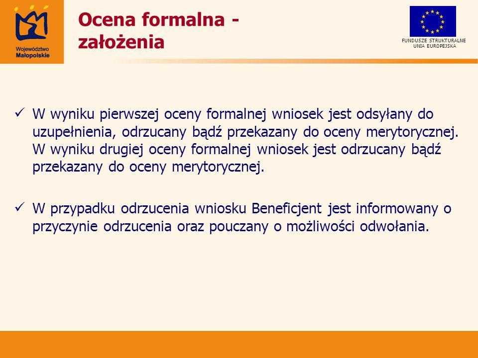 UNIA EUROPEJSKA FUNDUSZE STRUKTURALNE Ocena formalna - założenia W wyniku pierwszej oceny formalnej wniosek jest odsyłany do uzupełnienia, odrzucany bądź przekazany do oceny merytorycznej.