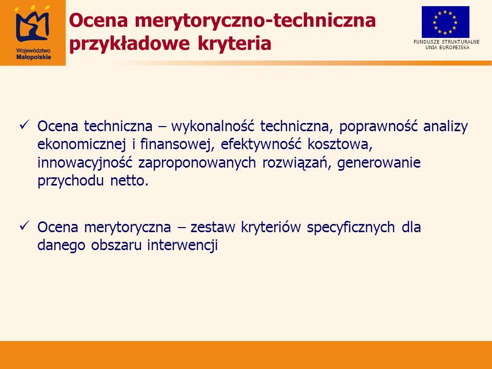 UNIA EUROPEJSKA FUNDUSZE STRUKTURALNE Ocena merytoryczno-techniczna przykładowe kryteria Ocena techniczna – wykonalność techniczna, poprawność analizy ekonomicznej i finansowej, efektywność kosztowa, innowacyjność zaproponowanych rozwiązań, generowanie przychodu netto.