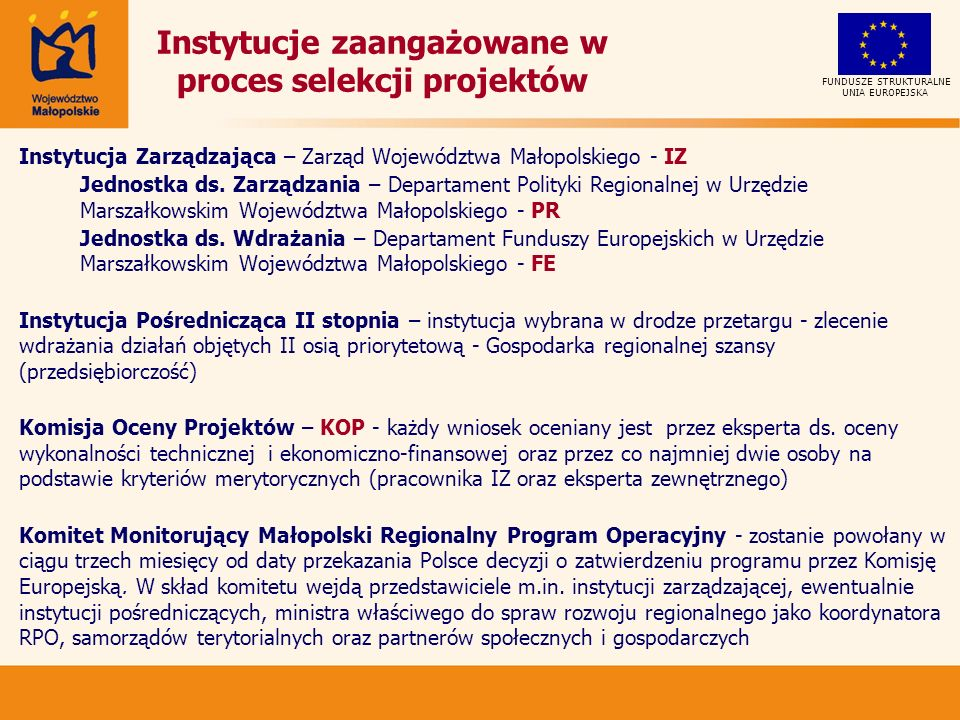Instytucje zaangażowane w proces selekcji projektów Instytucja Zarządzająca – Zarząd Województwa Małopolskiego - IZ Jednostka ds.