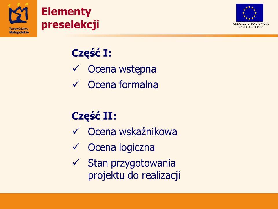 UNIA EUROPEJSKA FUNDUSZE STRUKTURALNE Ocena formalna – przykładowe kryteria Kryterium dostępowe - analiza zgodności dokumentacji aplikacyjnej z dokumentacją dostarczoną na etapie pre-selekcji.