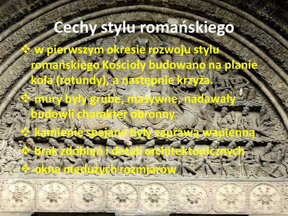 Cechy stylu romańskiego w pierwszym okresie rozwoju stylu romańskiego Kościoły budowano na planie koła (rotundy), a następnie krzyża. mury były grube,