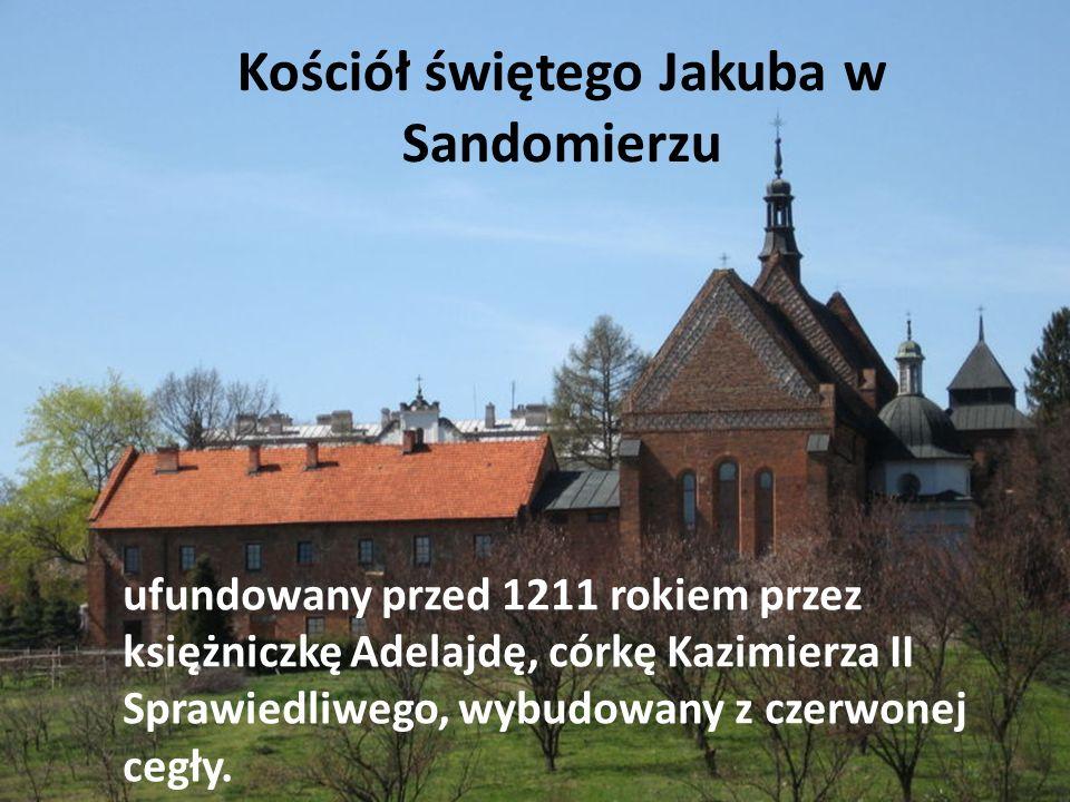 Kościół świętego Jakuba w Sandomierzu ufundowany przed 1211 rokiem przez księżniczkę Adelajdę, córkę Kazimierza II Sprawiedliwego, wybudowany z czerwo