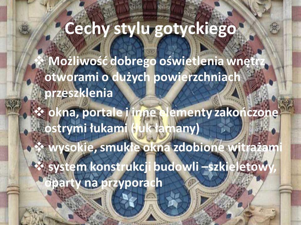 Cechy stylu gotyckiego Możliwość dobrego oświetlenia wnętrz otworami o dużych powierzchniach przeszklenia okna, portale i inne elementy zakończone ost