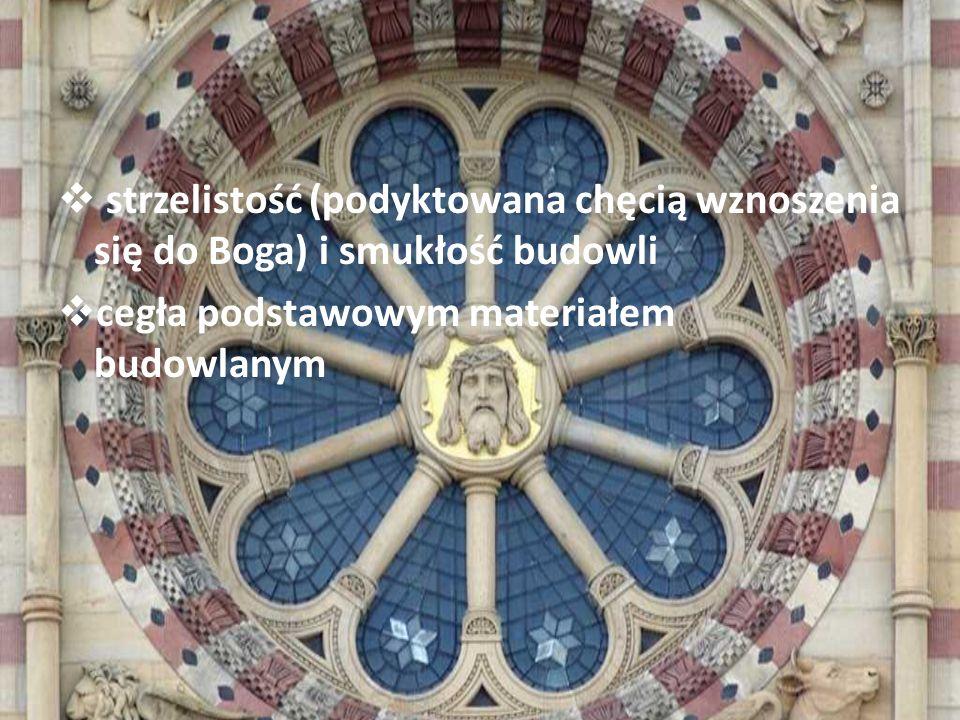 strzelistość (podyktowana chęcią wznoszenia się do Boga) i smukłość budowli cegła podstawowym materiałem budowlanym