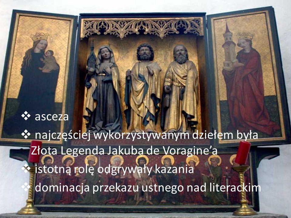 asceza najczęściej wykorzystywanym dziełem była Złota Legenda Jakuba de Voraginea istotną rolę odgrywały kazania dominacja przekazu ustnego nad litera