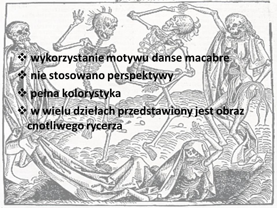 wykorzystanie motywu danse macabre nie stosowano perspektywy pełna kolorystyka w wielu dziełach przedstawiony jest obraz cnotliwego rycerza