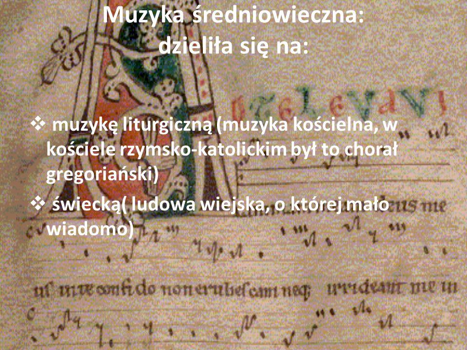 Muzyka średniowieczna: dzieliła się na: muzykę liturgiczną (muzyka kościelna, w kościele rzymsko-katolickim był to chorał gregoriański) świecką( ludow