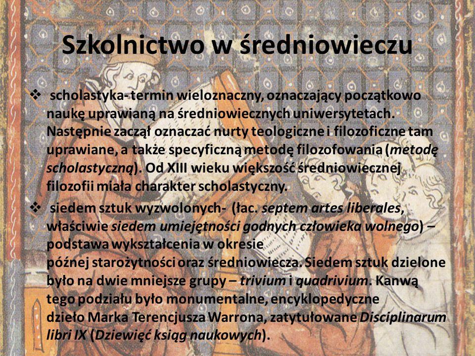 Szkolnictwo w średniowieczu scholastyka- termin wieloznaczny, oznaczający początkowo naukę uprawianą na średniowiecznych uniwersytetach. Następnie zac
