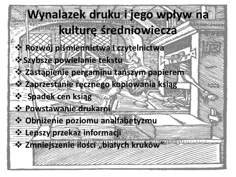Wynalazek druku i jego wpływ na kulturę średniowiecza Rozwój piśmiennictwa i czytelnictwa Szybsze powielanie tekstu Zastąpienie pergaminu tańszym papi