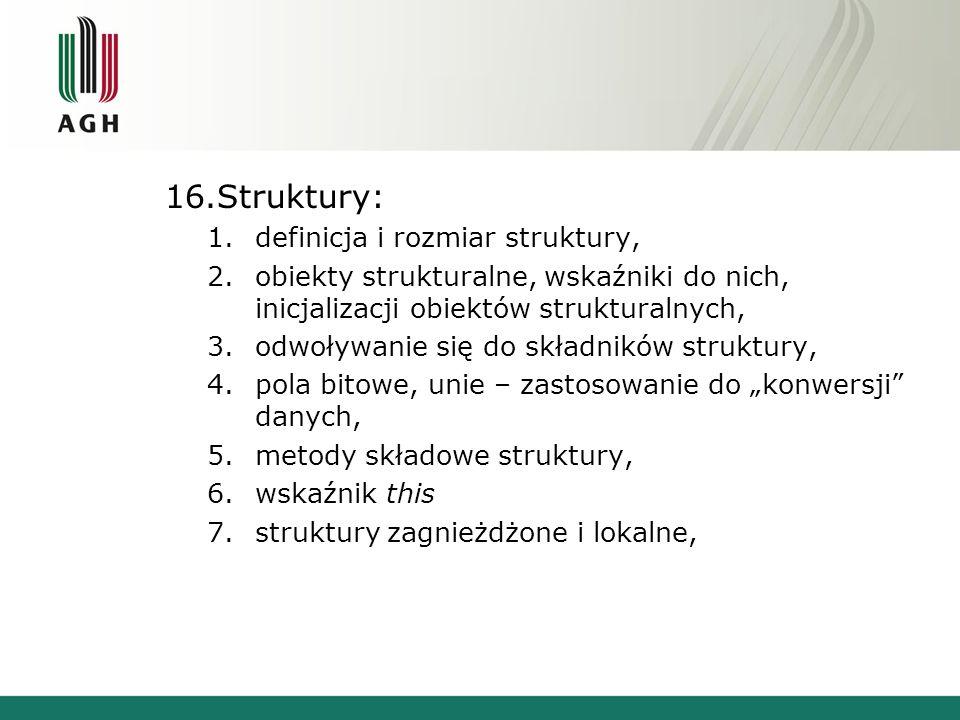 16.Struktury: 1.definicja i rozmiar struktury, 2.obiekty strukturalne, wskaźniki do nich, inicjalizacji obiektów strukturalnych, 3.odwoływanie się do