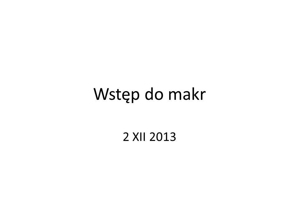 Wstęp do makr 2 XII 2013