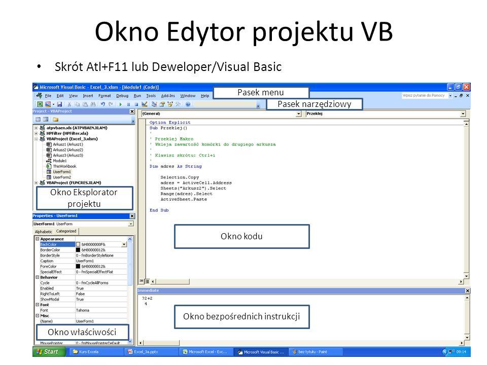 Okno Edytor projektu VB Skrót Atl+F11 lub Deweloper/Visual Basic Pasek menu Pasek narzędziowy Okno Eksplorator projektu Okno kodu Okno bezpośrednich i