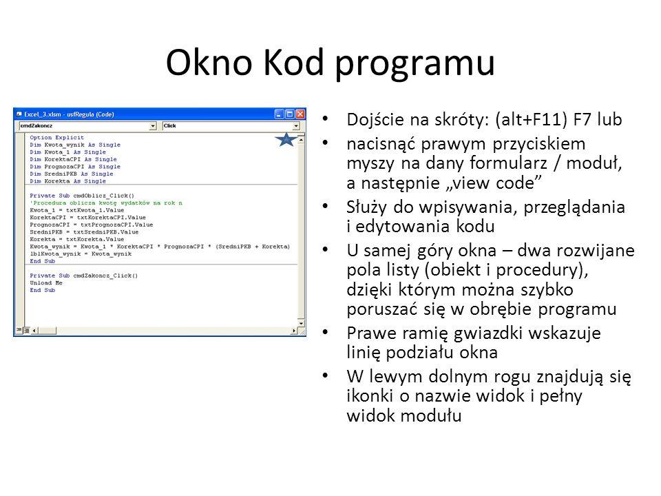 Okno Kod programu Dojście na skróty: (alt+F11) F7 lub nacisnąć prawym przyciskiem myszy na dany formularz / moduł, a następnie view code Służy do wpis