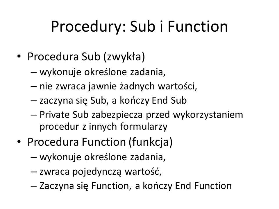 Procedury: Sub i Function Procedura Sub (zwykła) – wykonuje określone zadania, – nie zwraca jawnie żadnych wartości, – zaczyna się Sub, a kończy End S