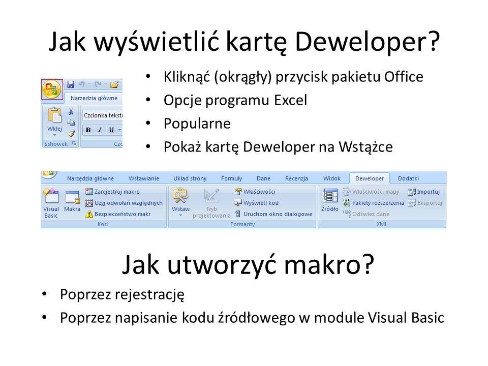 Jak wyświetlić kartę Deweloper? Kliknąć (okrągły) przycisk pakietu Office Opcje programu Excel Popularne Pokaż kartę Deweloper na Wstążce Jak utworzyć