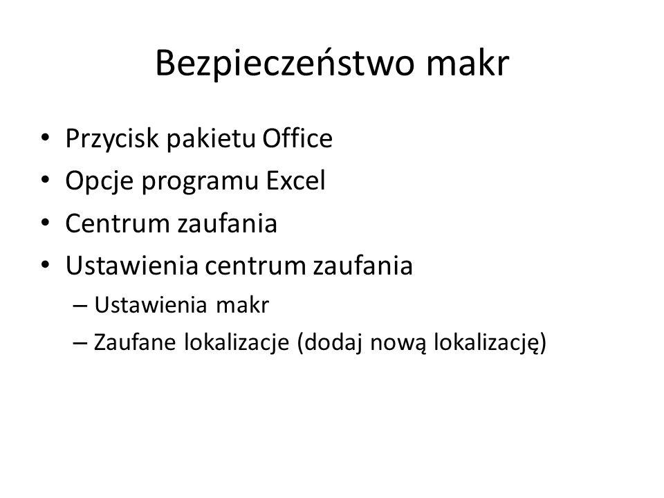 Bezpieczeństwo makr Przycisk pakietu Office Opcje programu Excel Centrum zaufania Ustawienia centrum zaufania – Ustawienia makr – Zaufane lokalizacje
