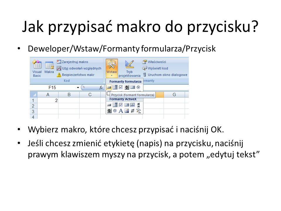 Jak przypisać makro do przycisku? Deweloper/Wstaw/Formanty formularza/Przycisk Wybierz makro, które chcesz przypisać i naciśnij OK. Jeśli chcesz zmien