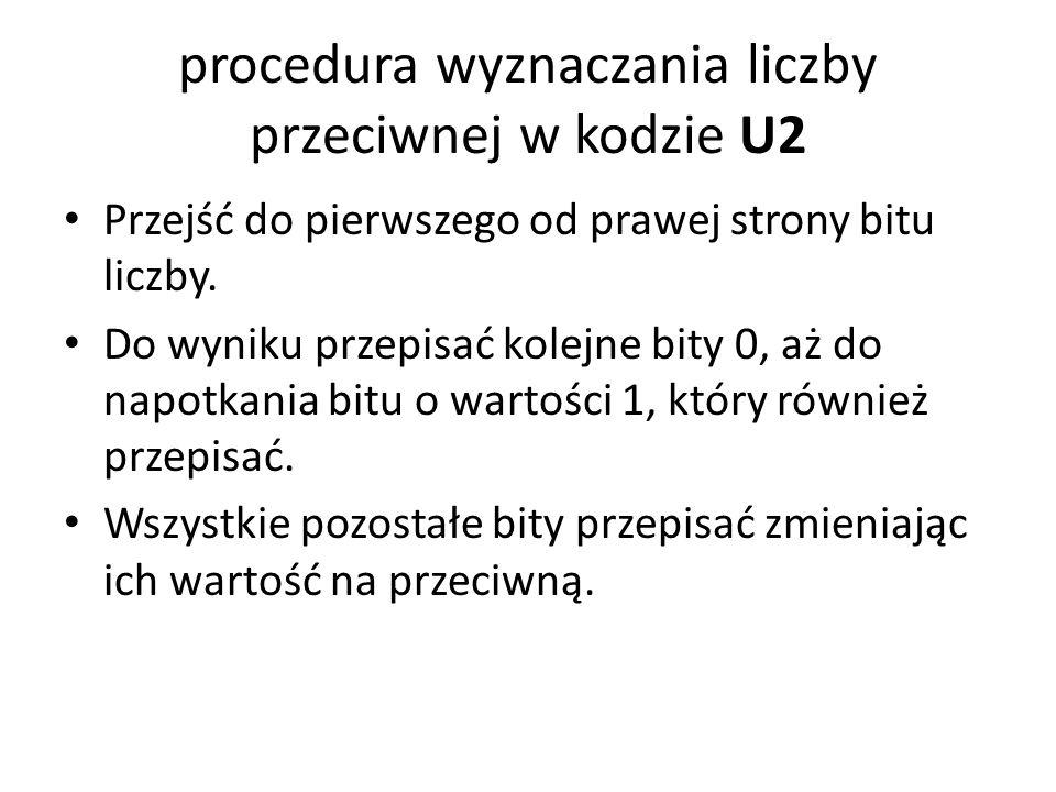 procedura wyznaczania liczby przeciwnej w kodzie U2 Przejść do pierwszego od prawej strony bitu liczby.