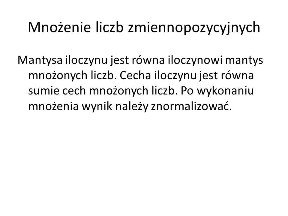 Mnożenie liczb zmiennopozycyjnych Mantysa iloczynu jest równa iloczynowi mantys mnożonych liczb.