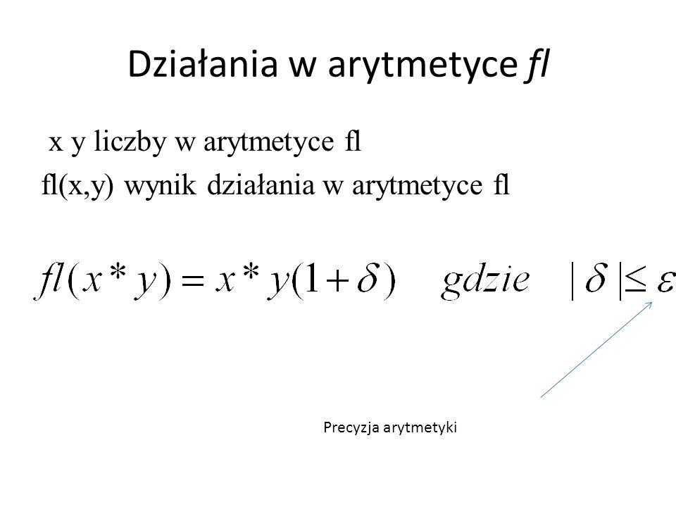 Działania w arytmetyce fl x y liczby w arytmetyce fl fl(x,y) wynik działania w arytmetyce fl Precyzja arytmetyki