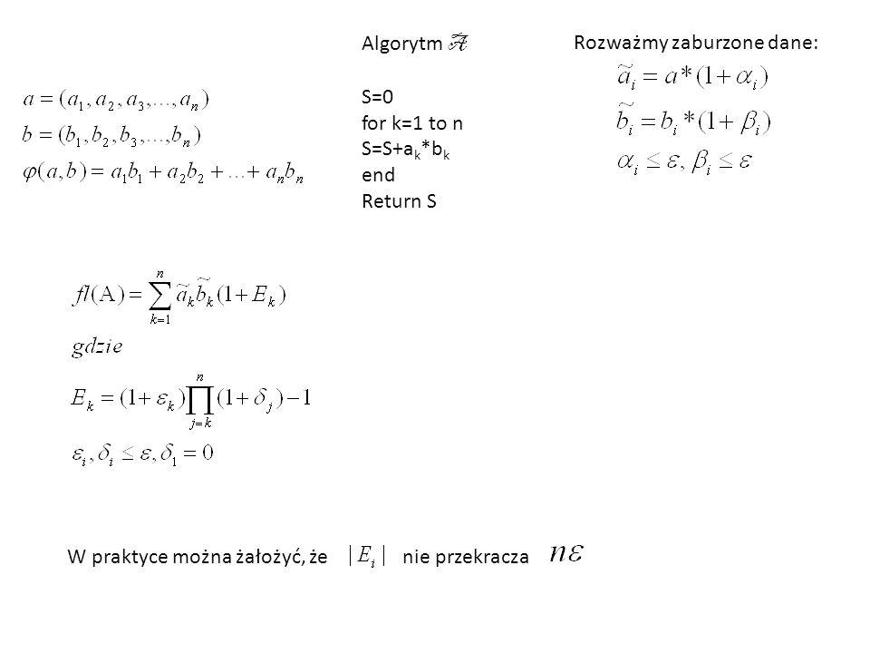 Algorytm A S=0 for k=1 to n S=S+a k *b k end Return S Rozważmy zaburzone dane: W praktyce można żałożyć, że nie przekracza