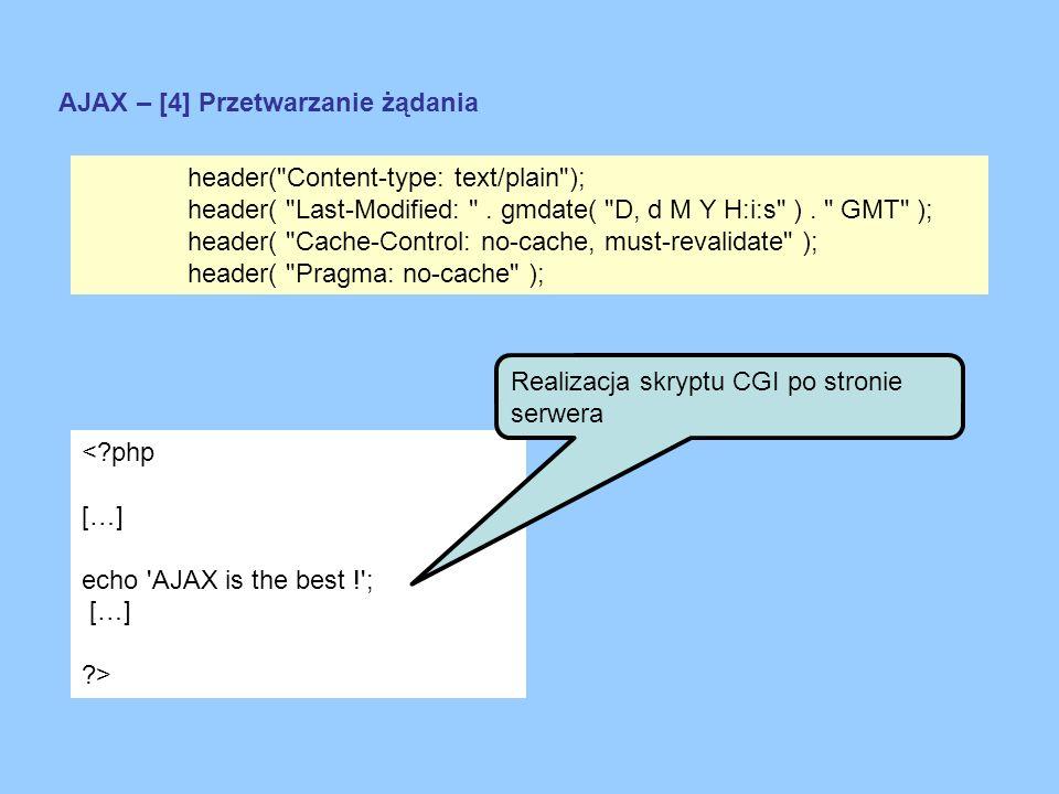AJAX – [4] Przetwarzanie żądania <?php […] echo 'AJAX is the best !'; […] ?> Realizacja skryptu CGI po stronie serwera header(