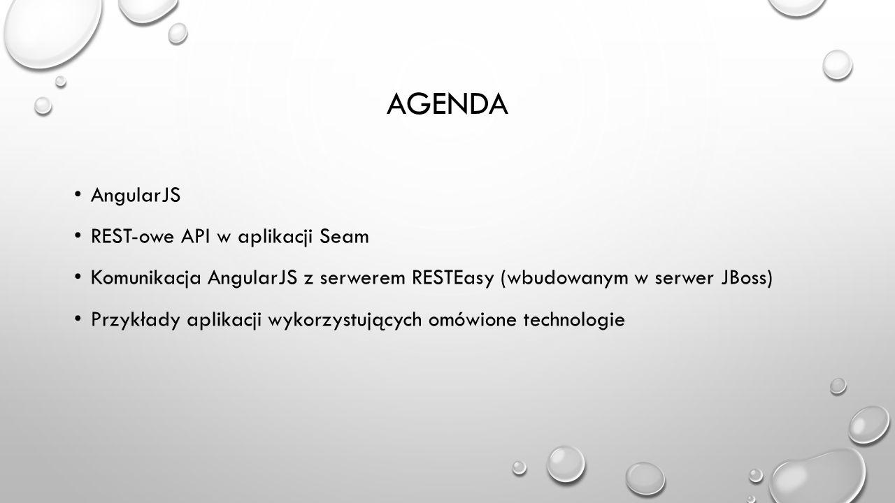 AGENDA AngularJS REST-owe API w aplikacji Seam Komunikacja AngularJS z serwerem RESTEasy (wbudowanym w serwer JBoss) Przykłady aplikacji wykorzystując