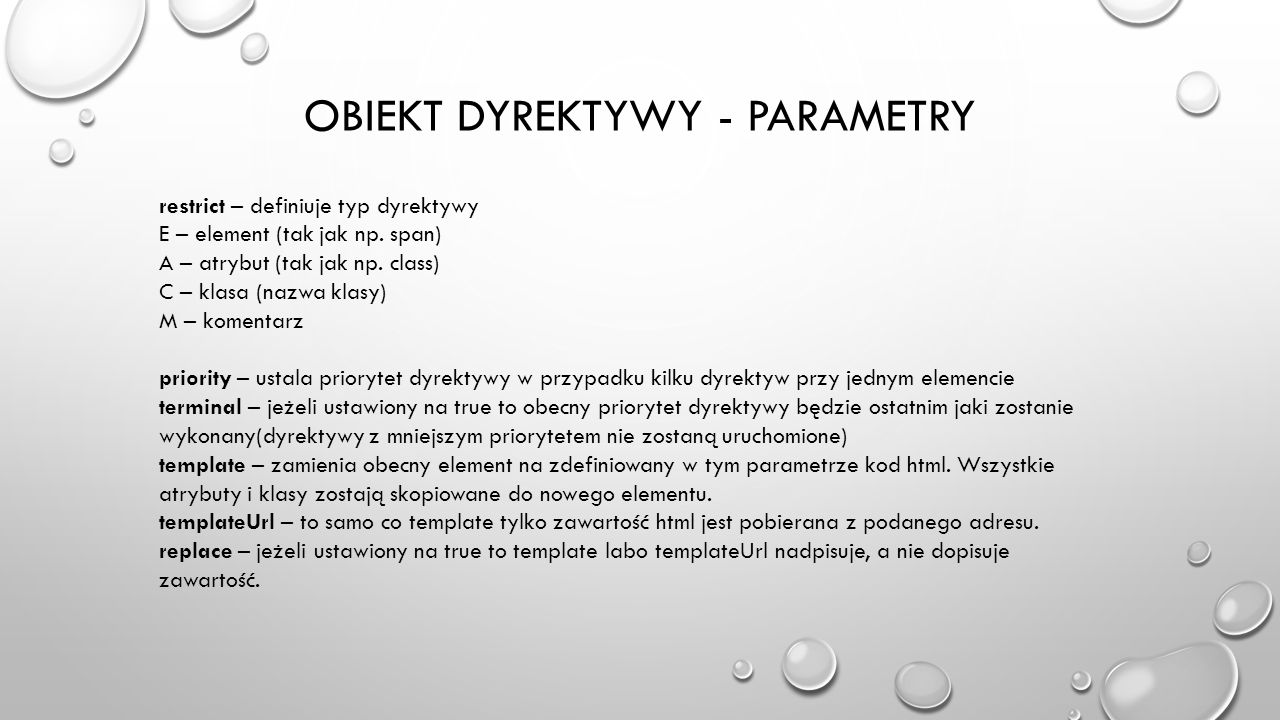 OBIEKT DYREKTYWY - PARAMETRY restrict – definiuje typ dyrektywy E – element (tak jak np. span) A – atrybut (tak jak np. class) C – klasa (nazwa klasy)