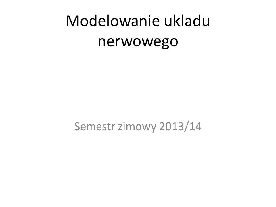 Modelowanie ukladu nerwowego Semestr zimowy 2013/14