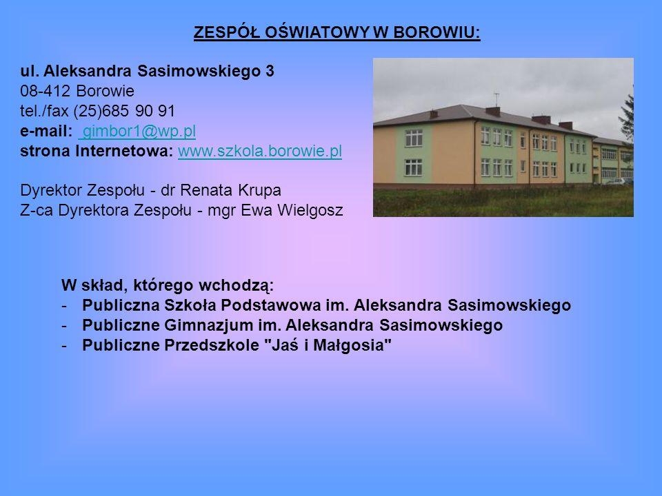 ZESPÓŁ OŚWIATOWY W BOROWIU: ul. Aleksandra Sasimowskiego 3 08-412 Borowie tel./fax (25)685 90 91 e-mail: gimbor1@wp.pl strona Internetowa: www.szkola.