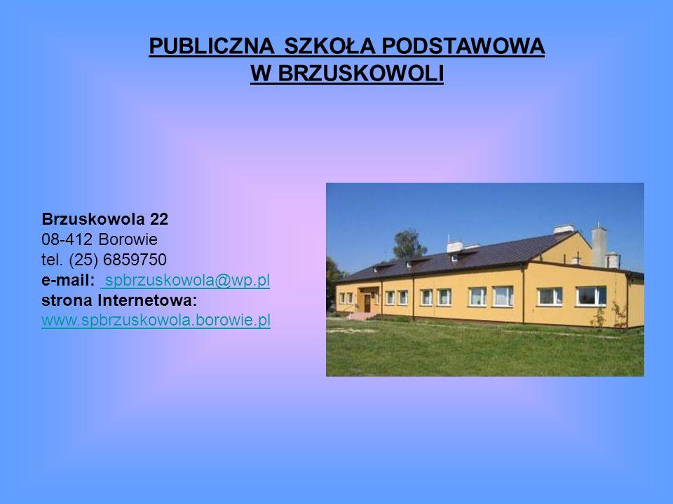 PUBLICZNA SZKOŁA PODSTAWOWA W BRZUSKOWOLI Brzuskowola 22 08-412 Borowie tel. (25) 6859750 e-mail: spbrzuskowola@wp.pl strona Internetowa: www.spbrzusk