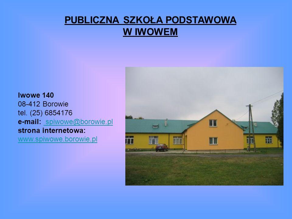 PUBLICZNA SZKOŁA PODSTAWOWA W IWOWEM Iwowe 140 08-412 Borowie tel. (25) 6854176 e-mail: spiwowe@borowie.pl strona internetowa: spiwowe@borowie.pl www.