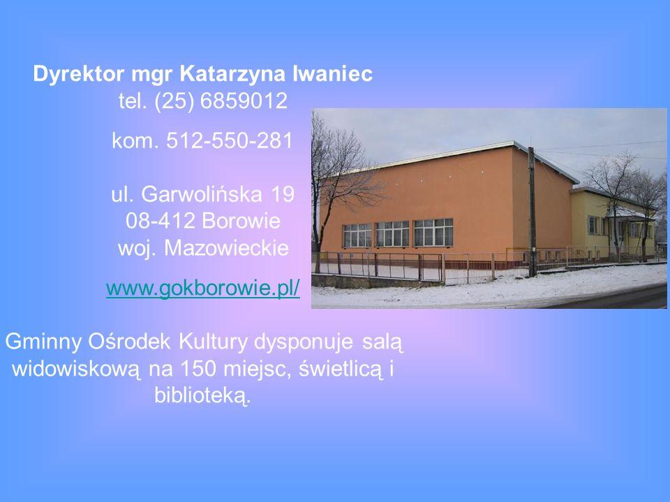 Dyrektor mgr Katarzyna Iwaniec tel. (25) 6859012 kom. 512-550-281 ul. Garwolińska 19 08-412 Borowie woj. Mazowieckie www.gokborowie.pl/ www.gokborowie