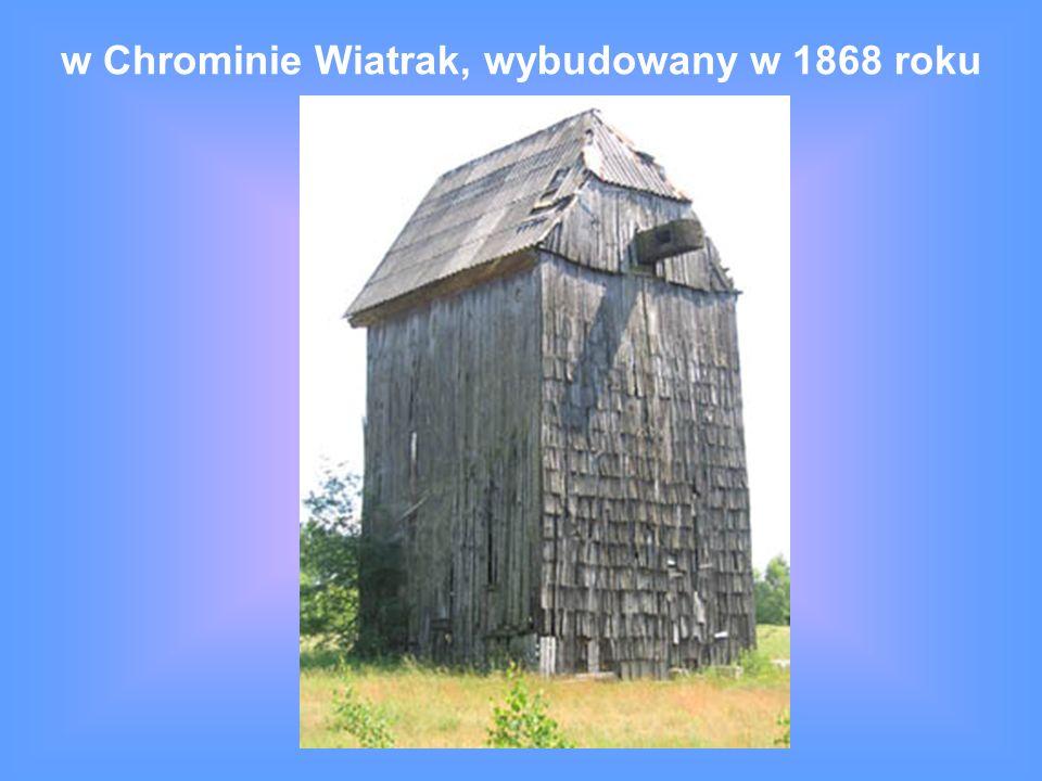 w Chrominie Wiatrak, wybudowany w 1868 roku