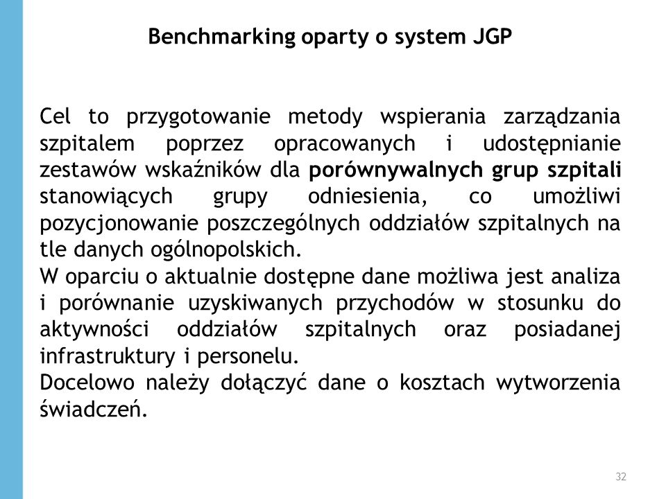 Benchmarking oparty o system JGP Cel to przygotowanie metody wspierania zarządzania szpitalem poprzez opracowanych i udostępnianie zestawów wskaźników