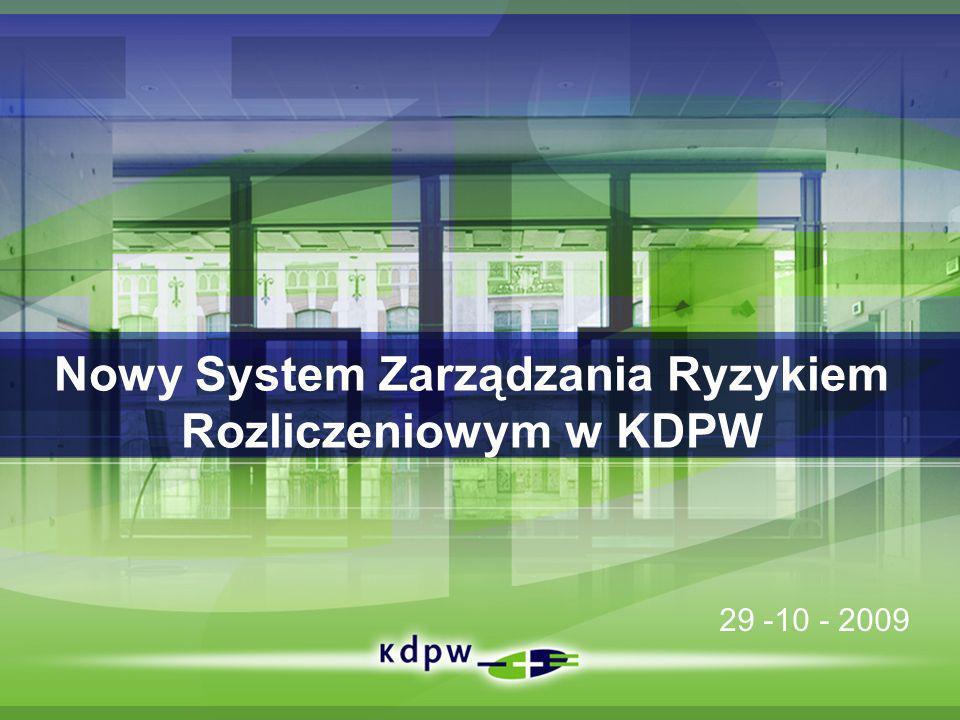 Nowy System Zarządzania Ryzykiem Rozliczeniowym w KDPW 29 -10 - 2009