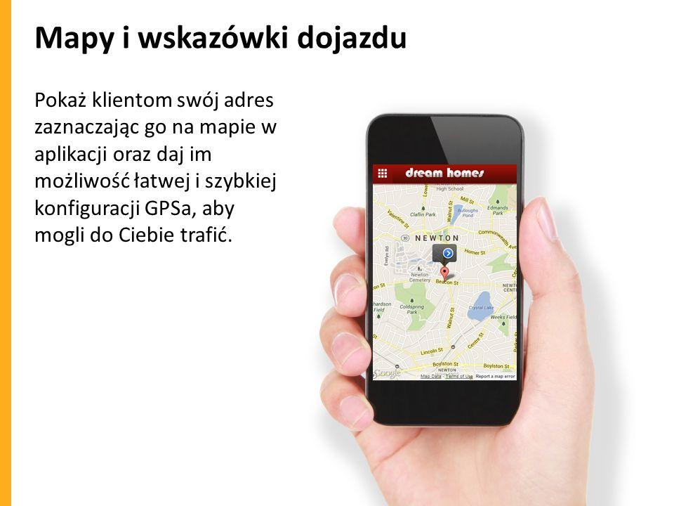 Mapy i wskazówki dojazdu Pokaż klientom swój adres zaznaczając go na mapie w aplikacji oraz daj im możliwość łatwej i szybkiej konfiguracji GPSa, aby