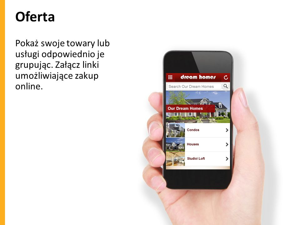 Oferta Pokaż swoje towary lub usługi odpowiednio je grupując. Załącz linki umożliwiające zakup online.