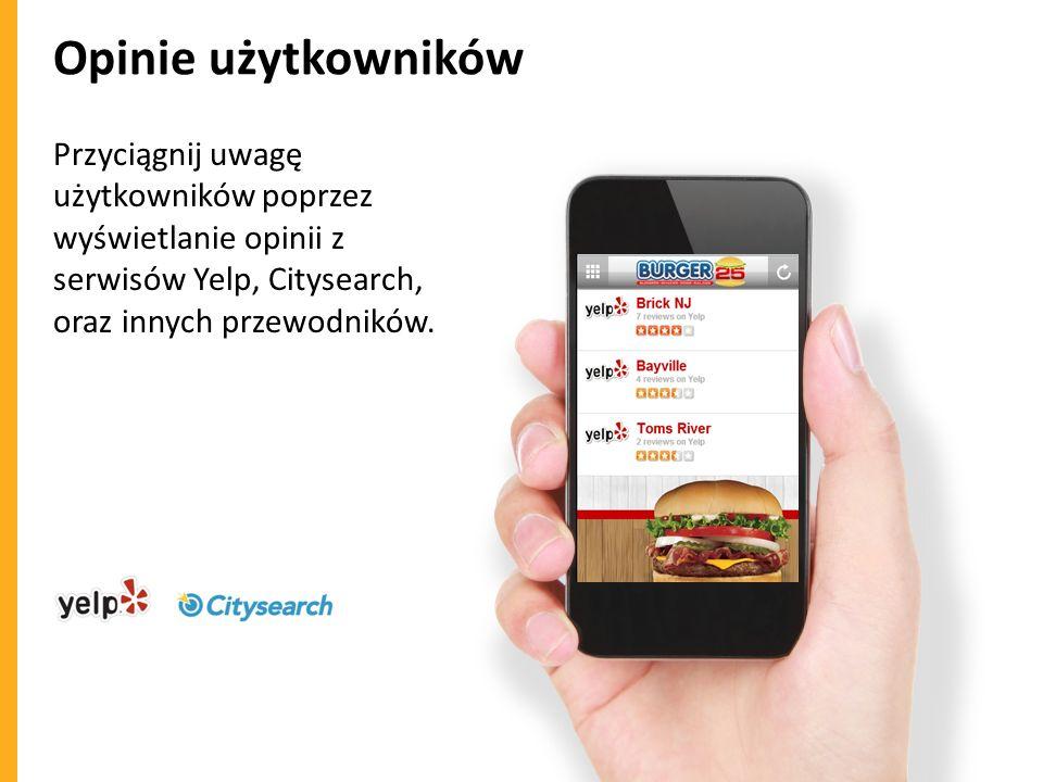 Opinie użytkowników Przyciągnij uwagę użytkowników poprzez wyświetlanie opinii z serwisów Yelp, Citysearch, oraz innych przewodników.