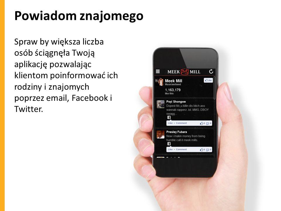 Powiadom znajomego Spraw by większa liczba osób ściągnęła Twoją aplikację pozwalając klientom poinformować ich rodziny i znajomych poprzez email, Face
