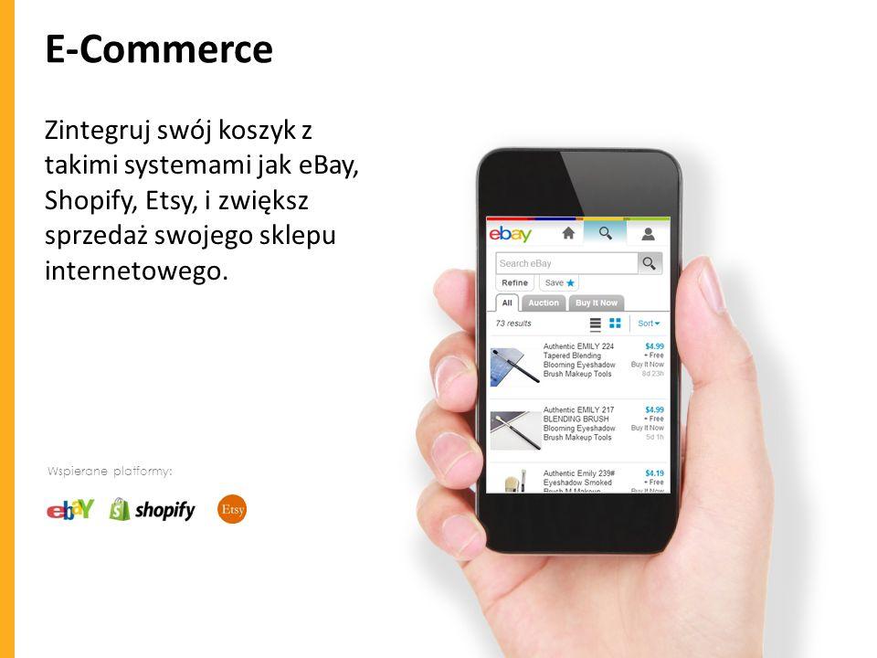 E-Commerce Zintegruj swój koszyk z takimi systemami jak eBay, Shopify, Etsy, i zwiększ sprzedaż swojego sklepu internetowego. Wspierane platformy: