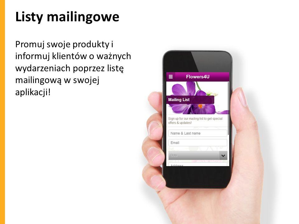 Listy mailingowe Promuj swoje produkty i informuj klientów o ważnych wydarzeniach poprzez listę mailingową w swojej aplikacji!