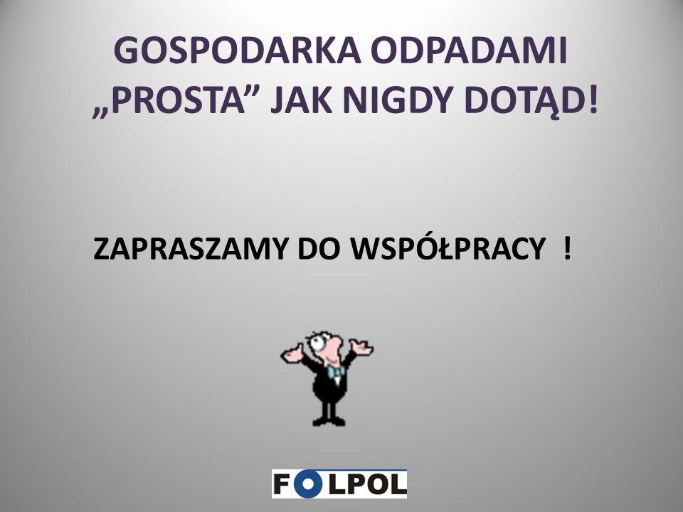 GOSPODARUJ ODPADAMI RAZEM Z NAMI !!! FOLPOL Robert Barczyk Jacek Cygan Spółka Jawna Wólka Załęska, ul. Mikołaja Reja 6 05-532 Baniocha Tel. + 48 22 75