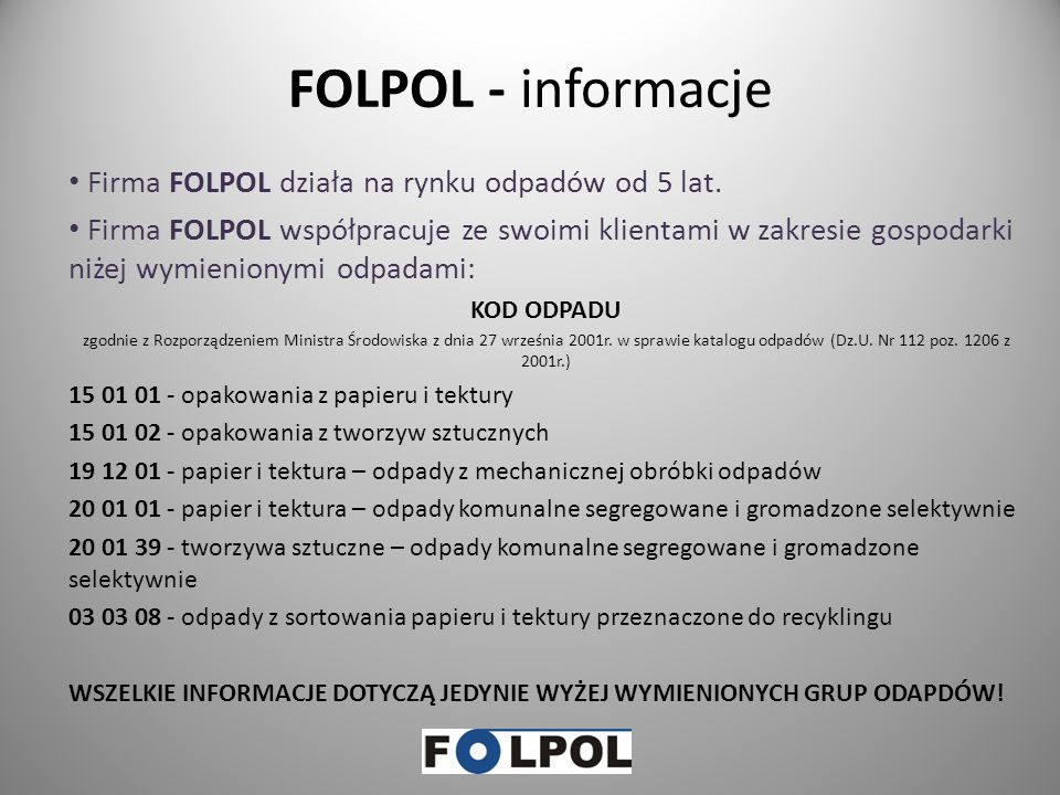 FOLPOL - informacje Firma FOLPOL działa na rynku odpadów od 5 lat.